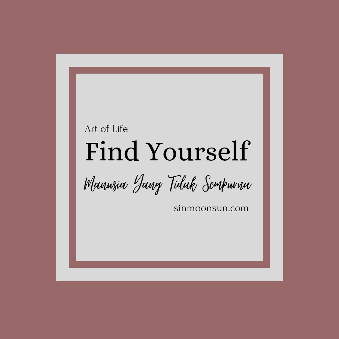 Find Yourself: Manusia Yang Tidak Sempurna