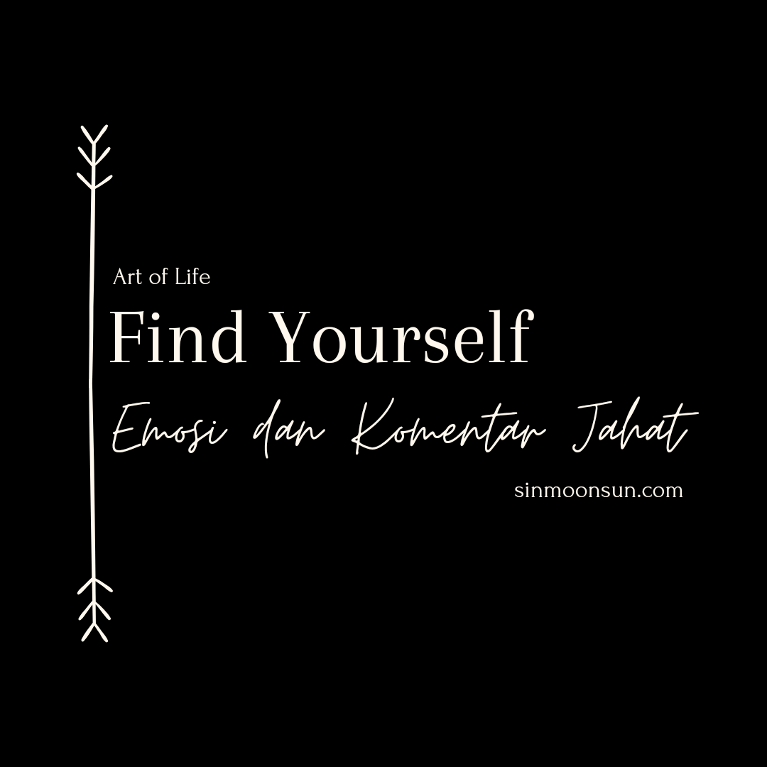 Find Yourself: Emosi dan Komentar Jahat