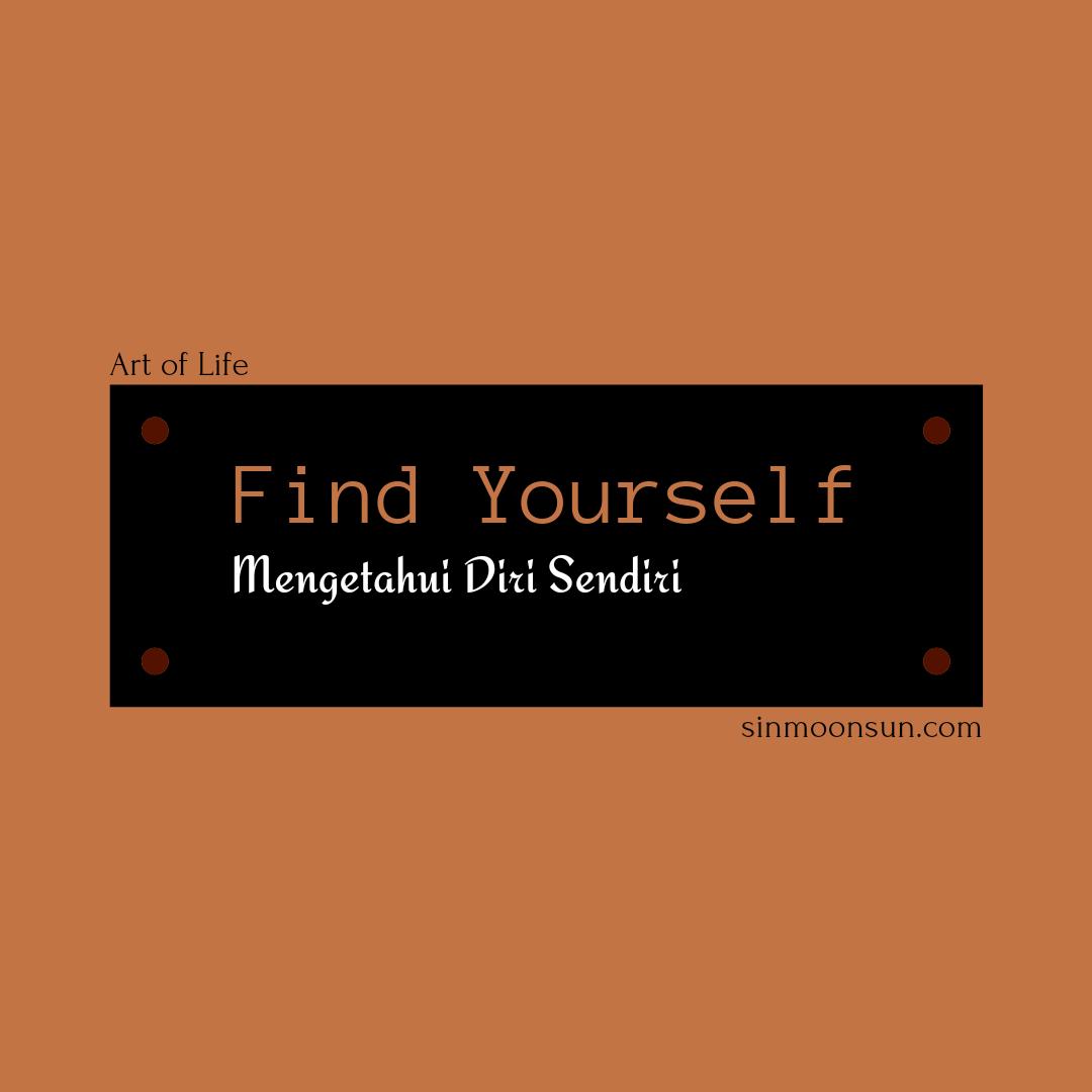 Find Yourself: Mengetahui Diri Sendiri
